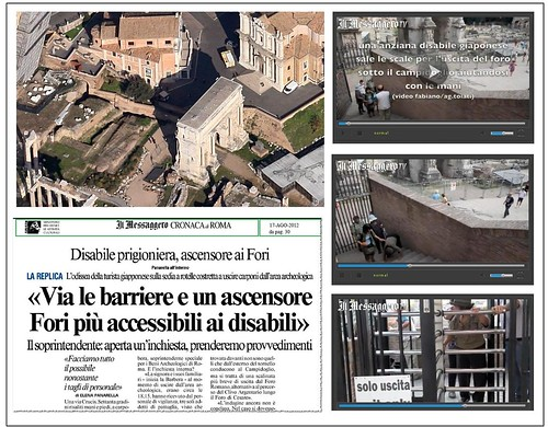 "ROMA ARCHEOLOGIA E BENI CULTURALI: Foro, l'odissea di una disabile [Parte 2] - ""Disabile le barriere e un ascensore Fori piu' accessibili ai disabili."" IL MESSAGGERO e VIDEO (17/08/2012), pp. 1 & 30. by Martin G. Conde"