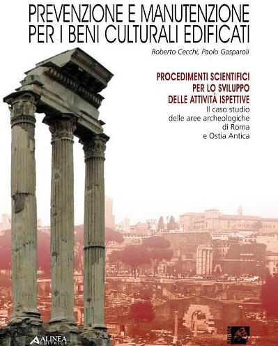 ROMA ARCHEOLOGICA - Roberto Cecchi, Paolo Gasparoli (a cura di), PREVENZIONE E MANUTENZIONE PER I BENI CULTURALI EDIFICATI. Roma: Alinea Editrice (decembre 2010). [PDF pp. 1 & 2].  by Martin G. Conde