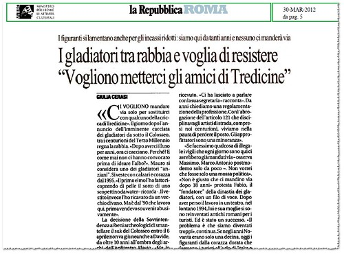 """Roma, Il Colosseo: I gladiator tra rabbia e voglia di resistere """"Vogliono metterci gli amici de Tredicine."""" La Repubblica (30/03/2012), p. 5. by Martin G. Conde"""