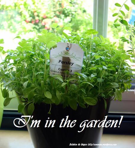 I'm in the garden!
