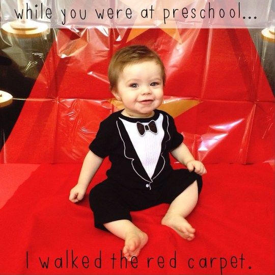 while you were at preschool I walked the red carpet.