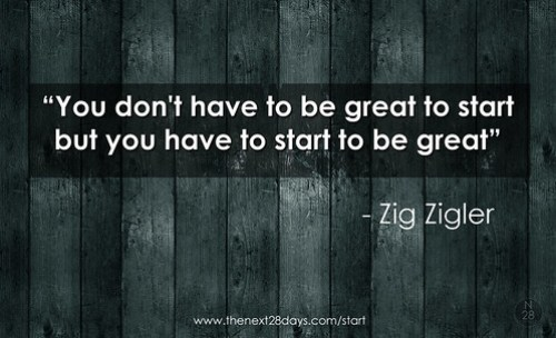 Zig Ziglar- You don't have to be great to start