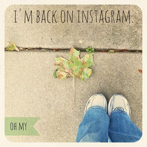 I'm back on Instagram. Follow me!!!