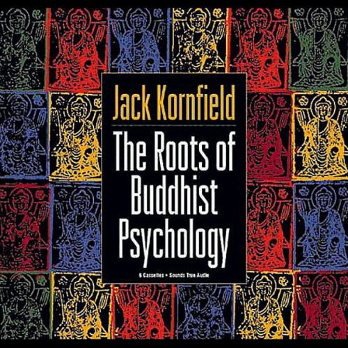 The Roots of Buddhist Psychology by Jack Kornfield