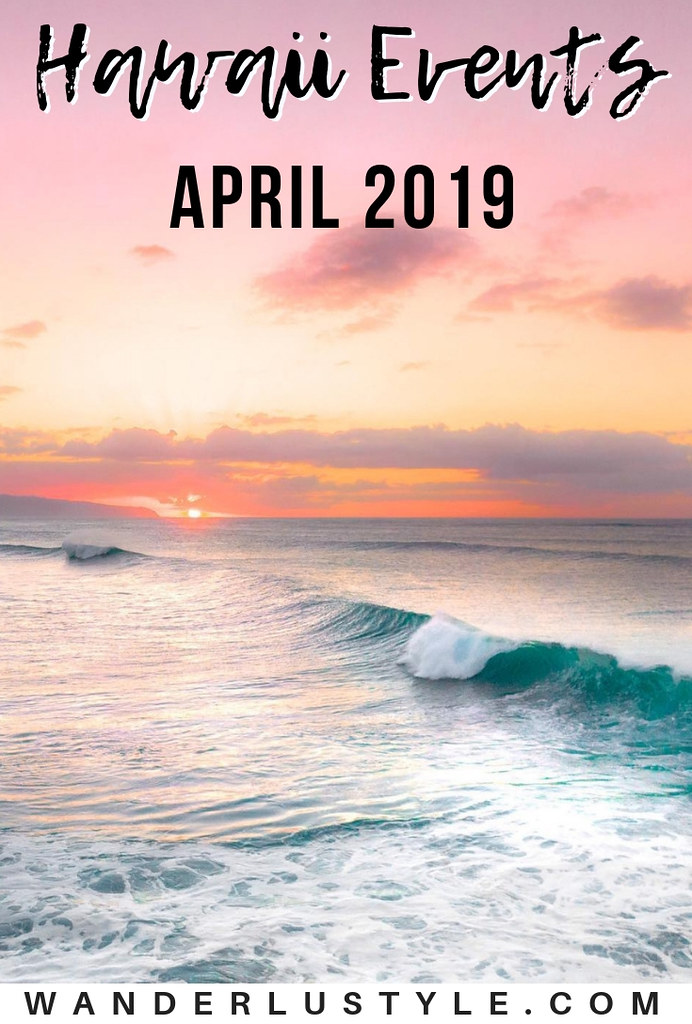 Hawaii Events in April 2019 - Oahu Events, Things To do Oahu, Things to do Hawaii | Wanderlustyle.com