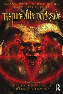 The Lure of the Dark Side: Satan and Western Demonology in Popular Culture -  Christopher H. Partridge, Eric S. Christianson
