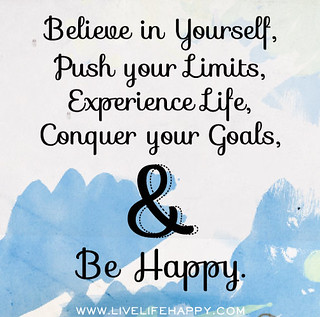 Believe in yourself, push your limits, experie...