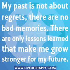 My past is not about regrets, there are no bad...