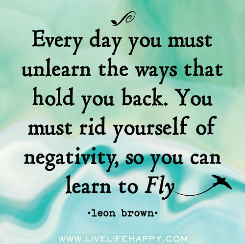 Every day you must unlearn the ways that hold ...