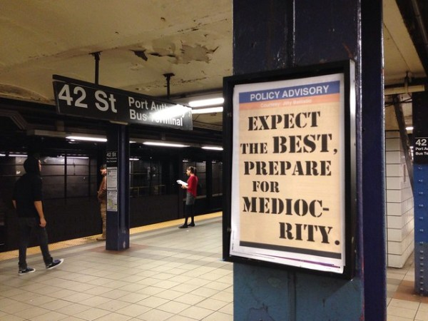 POLICY ADVISORY Expect the best, prepare for mediocrity. (42nd St Port Authority; uptown ACE)