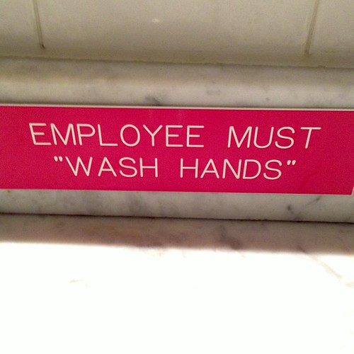 "I hope the employees wash hands and not just ""wash hands."""