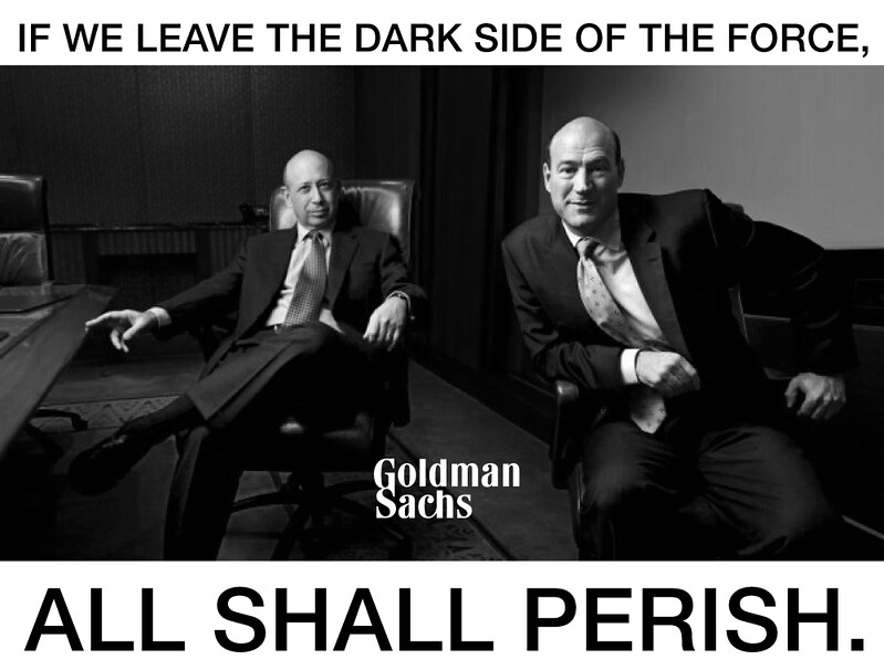 Jedi Knights Goldman Sachs: If We Leave The Dark Side of The Force, All Shall Perish.