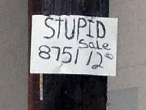 Stupid sale