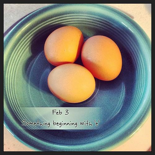 Feb - 3 something beginning with 'e' #eggs #fmsphotoaday