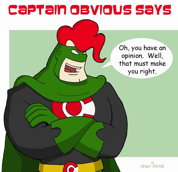 Captain Obvious Oh you have an opinion copy