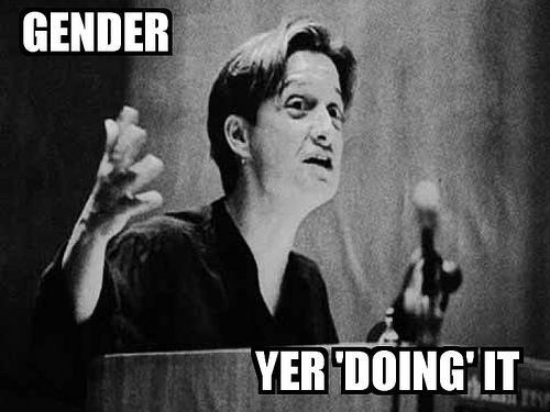 "Judith Butler saying ""Gender Yer Doing It"""