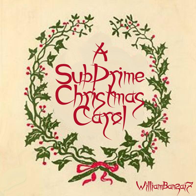 A SUBPRIME CHRISTMAS CAROL