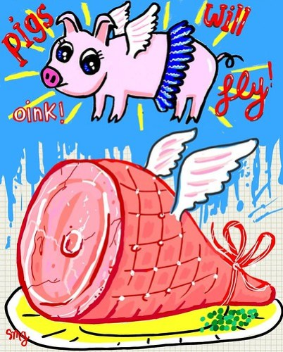 pigs will fly!