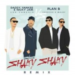 Daddy Yankee Ft. Nicky Jam y Plan B - Shaky Shaky (Official Remix).