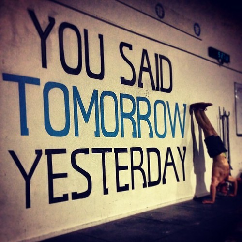 You Said Tomorrow Yesterday - Inspirational Fitness Quotes