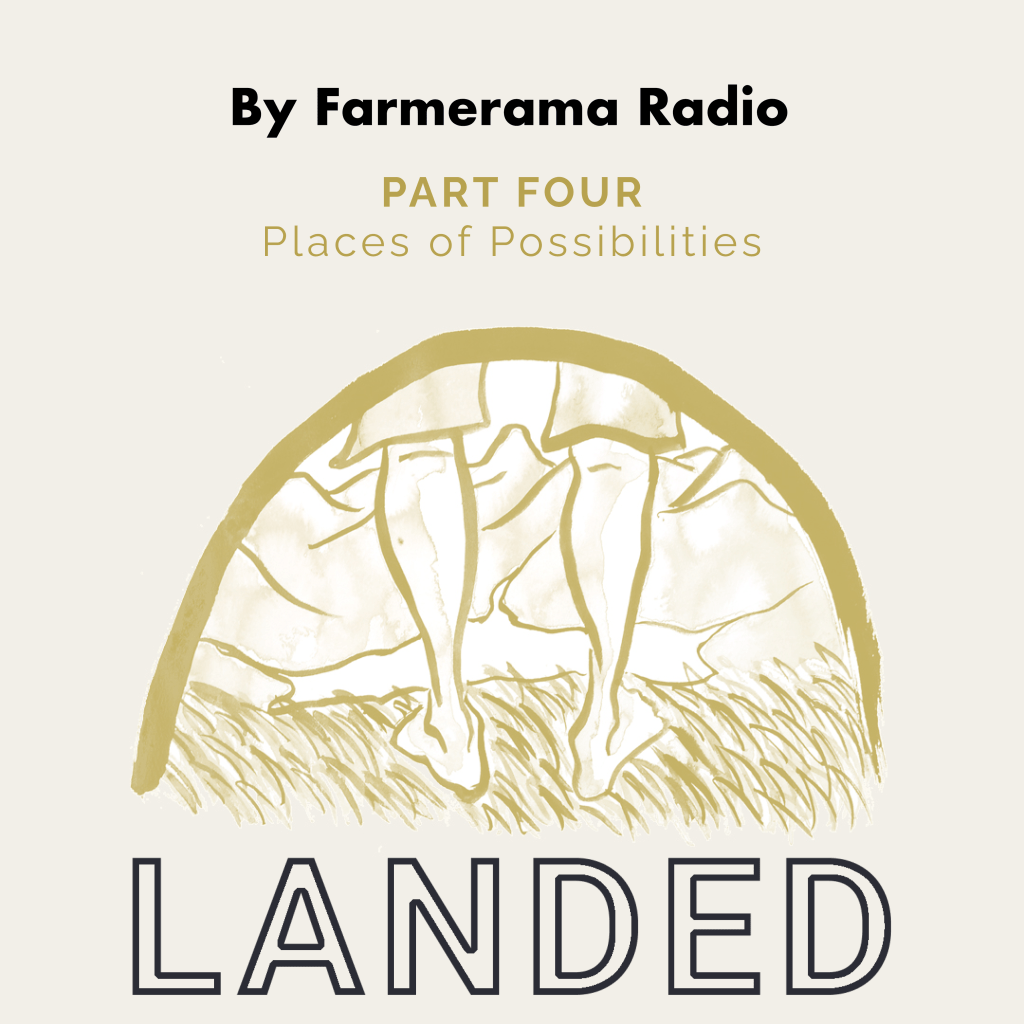Landed Part 4 Image: a drawing of someone's legs, looking out over a mountainous landscape, accompanied by the text 'LANDED, Part Four Places of Possibilities by Farmerama Radio'