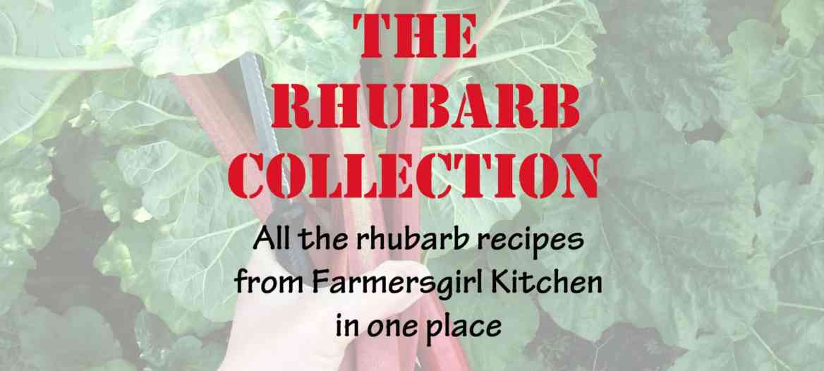The Rhubarb Collection is where you will find all the rhubarb recipes from Farmersgirl Kitchen in one place