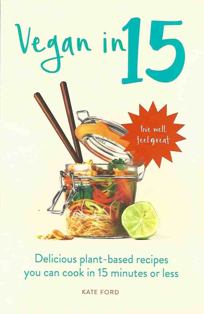 Vegan in 15 Plant Based Recipes by Kate Ford