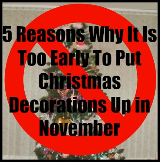 5 reasons why it is too early to put christmas decorations up in november farmers wife and mummy - Is November Too Early For Christmas Decorations