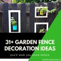 31+ Garden Fence Decoration Ideas To Follow