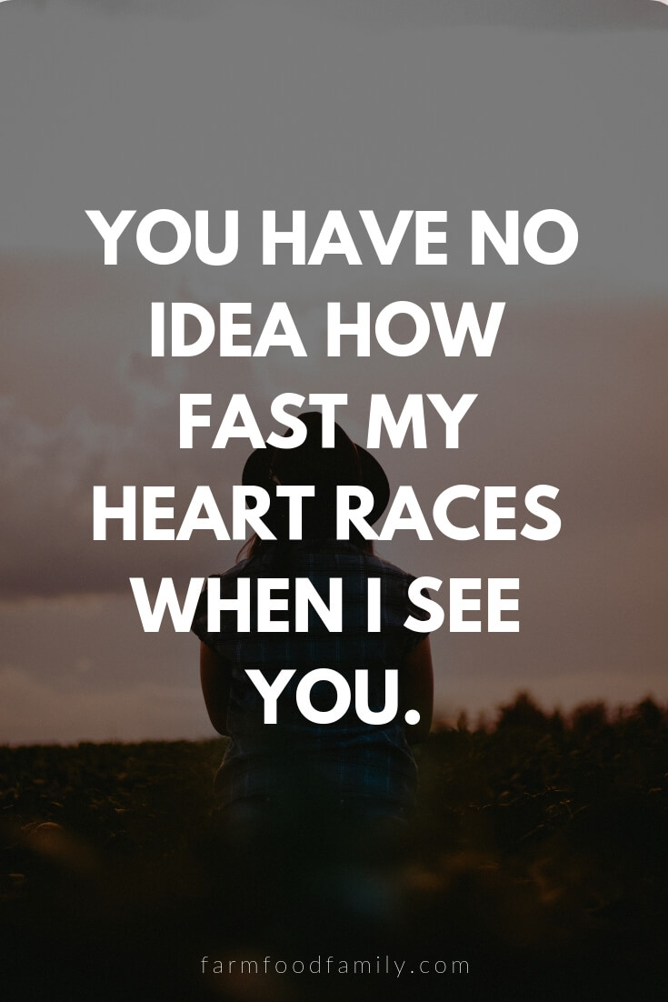 Cute, Funny, and Sweet Love Quotes For Him | You have no idea how fast my heart races when I see you.