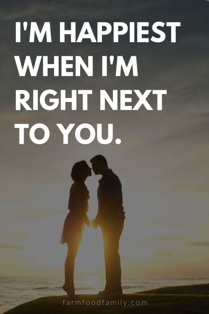 Cute, Funny, and Sweet Love Quotes For Him   I'm happiest when I'm right next to you.