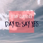 31 day challenge | Day 12: Say yes