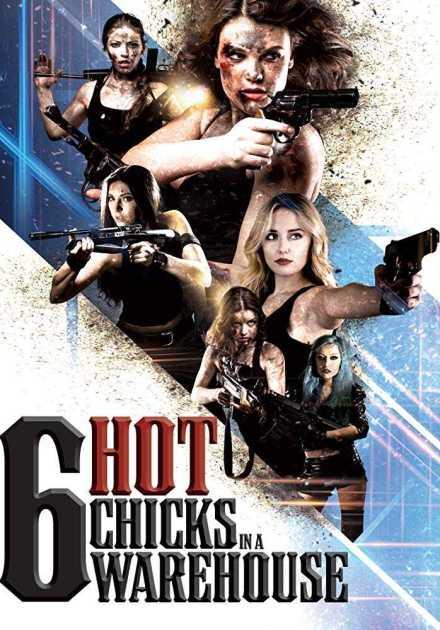 فيلم Six Hot Chicks in a Warehouse 2017 مترجم