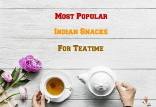 Most Popular Indian Snacks for Teatime