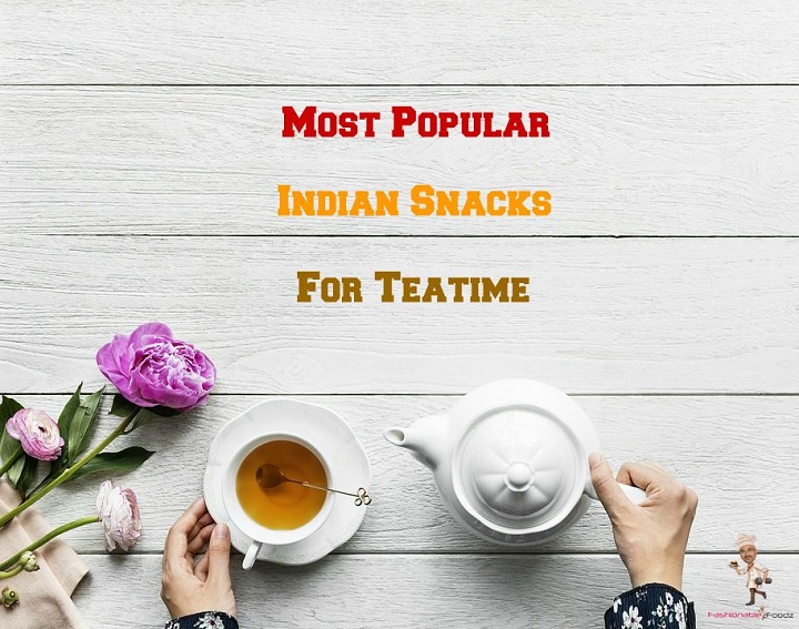 Most Popular Indian Snacks for Teatime