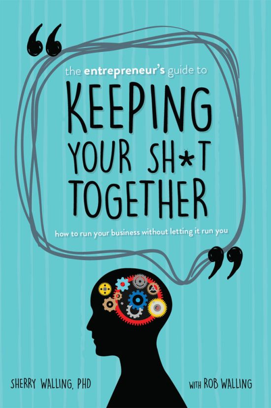 he Entrepreneur's Guide to Keeping Your Sh*t Together: How to Run Your Business Without Letting it Run You picture