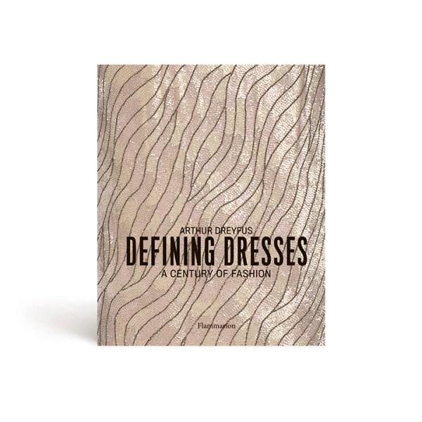 Defining Dresses: A Century of Fashion by Arthur Dreyfus