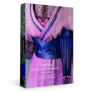London Society Fashion 1905-1925: The Wardrobe of Heather Firbank