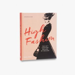 High Fashion The 20th Century Decade by Decade by Emmanuelle Dirix
