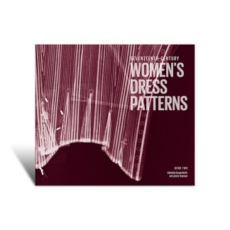 Seventeenth Century Women's Dress Patterns: Book Two