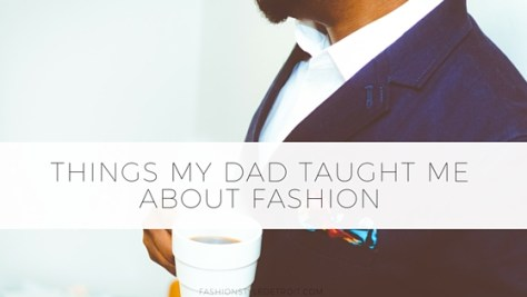 THINGS MY DAD TAUGHT ME ABOUT FASHION1