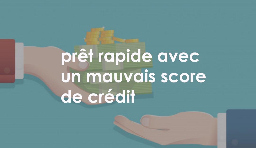 Comment faire un prêt rapide avec un mauvais score de crédit ?