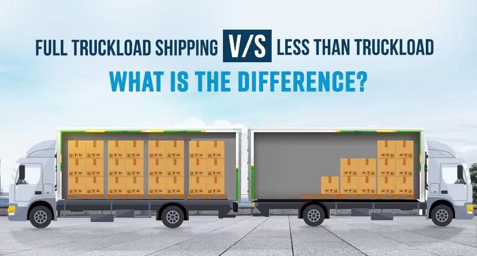 Less than truckload V/s Full truckload Shipping