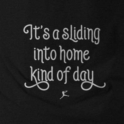 It's a sliding into home kind of day - Softball Shirt