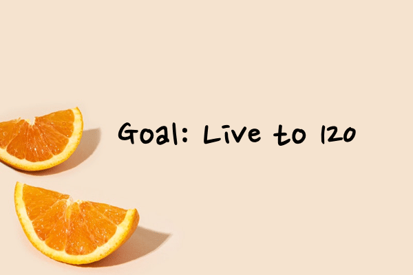 How to be healthy and live until 120