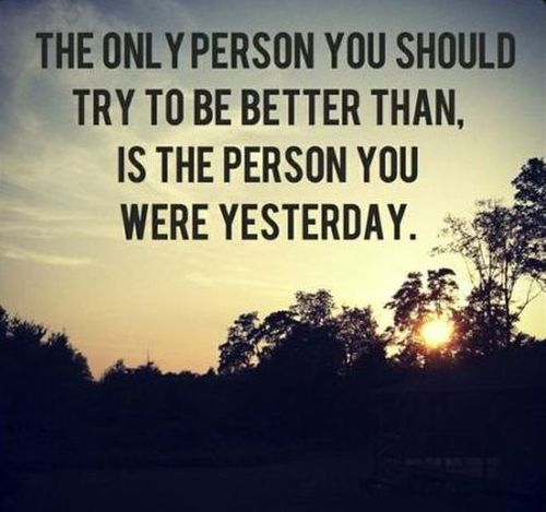 """Personal Best quotations: """"The only person you should try to be better than, is the person you were yesterday."""""""