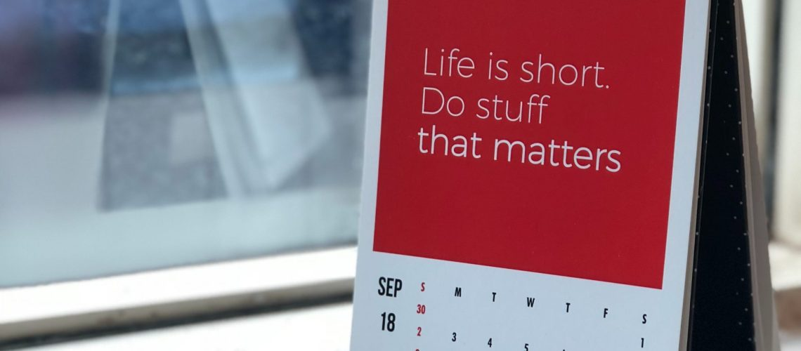 "A calendar with a caption that says, ""Life is short. Do stuff that matters."""