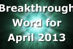 Breakthrough Word for April 2013 (Video)
