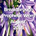 Breakthrough Prophetic Word for August 2015