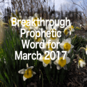 Breakthrough Prophetic Word for March 2017